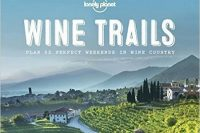 Wine Trails, by Lonely Planet