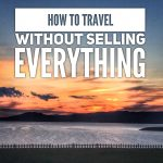 How to Travel Without Selling EVERYTHING