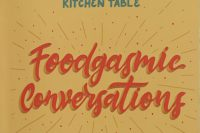 The Power of the Kitchen Table, Foodgasmic Conversations by Nick + Kim